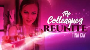 The Colleagues Reunite RealityLovers Tina Kay vr porn video vrporn.com virtual reality
