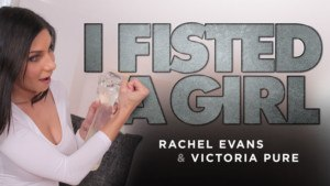 I Fisted A Girl RealityLovers Victoria Pure Rachel Evans vr porn video vrporn.com virtual reality