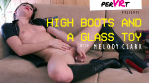 High-Boots-And-A-Glass-Toy-perVRt-Melody-Clark-vr-porn-video-vrporn.com-virtual-reality